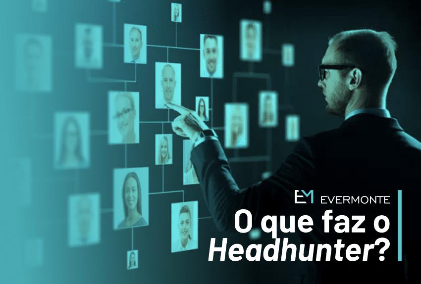 O que faz o headhunter?