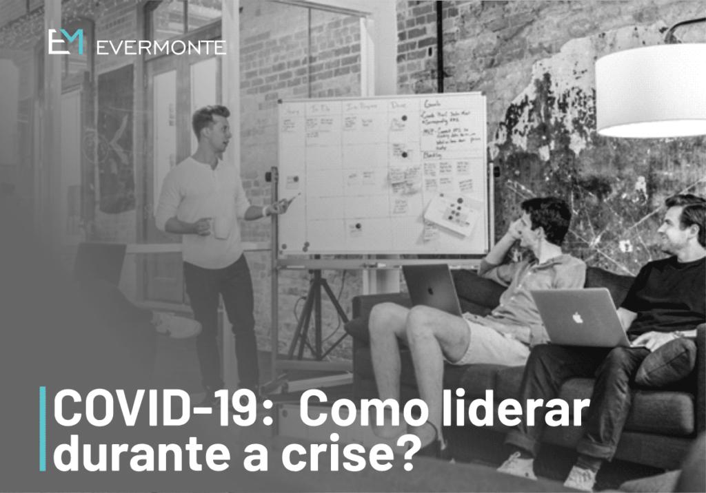 COVID-19: Como liderar durante a crise?