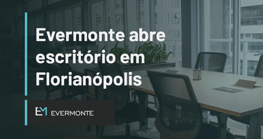 Evermonte abre escritório em Florianópolis SC